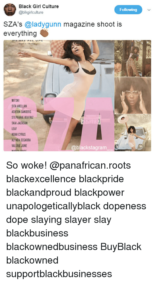 Dope, Memes, and Slayer: Black Girl Culture  @blkgirlculture  Following  SZA's @ladygunn magazine shoot is  everything  MITSKI  SITA ABELLAN  ASHTON SANDERS  STEPHANIE BEATRIZ  SKAI JACKSON  LEAF  NOAH CYRUS  ALYNDA SEGARRA  VALERIE JUNE  @blackstagram So woke! @panafrican.roots blackexcellence blackpride blackandproud blackpower unapologeticallyblack dopeness dope slaying slayer slay blackbusiness blackownedbusiness BuyBlack blackowned supportblackbusinesses