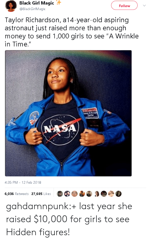 """wrinkle: Black Girl Magic  @BlackGirlMagix  Follow  Taylor Richardson, a14-year-old aspiring  astronaut just raised more than enough  money to send 1,000 girls to see """"A Wrinkle  in Time.""""  4:35 PM - 12 Feb 2018  6,036 Retweets 27,695 Likes gahdamnpunk:+ last year she raised $10,000 for girls to see Hidden figures!"""