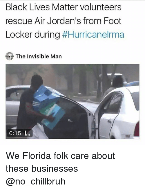 aires: Black Lives Matter volunteers  rescue Air Jordan's from Foot  Locker during #Hurricanelrma  The Invisible Man  0:15 I. We Florida folk care about these businesses @no_chillbruh