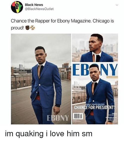 Chance the Rapper, Chicago, and Love: Black News  @BlackNewsOutlet  Chance the Rapper for Ebony Magazine. Chicago is  proud!  PRAYER POWER POLITIOS  CHANCEFOR PRESIDENT?  PR  PING im quaking i love him sm