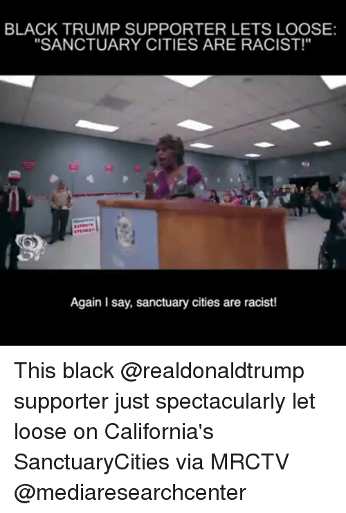 """Trump Support: BLACK TRUMP SUPPORTER LETS LOOSE:  """"SANCTUARY CITIES ARE RACIST!""""  Again Isay, sanctuary cities are racist! This black @realdonaldtrump supporter just spectacularly let loose on California's SanctuaryCities via MRCTV @mediaresearchcenter"""