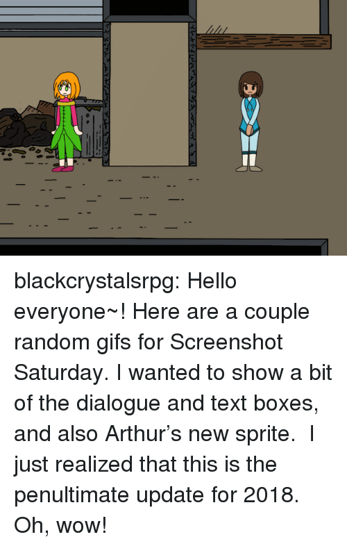 Arthur, Hello, and Tumblr: blackcrystalsrpg: Hello everyone~! Here are a couple random gifs for Screenshot Saturday. I wanted to show a bit of the dialogue and text boxes, and also Arthur's new sprite.  I just realized that this is the penultimate update for 2018. Oh, wow!