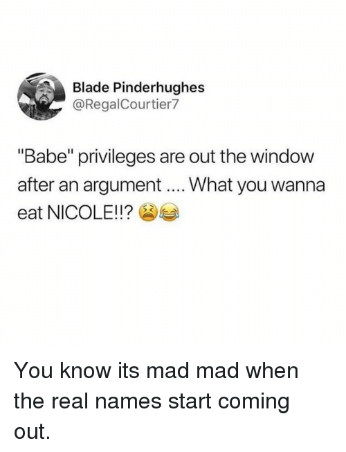 """Blade, Dank, and The Real: Blade Pinderhughes  @RegalCourtier7  """"Babe"""" privileges are out the window  after an argument... What you wanna  eat NICOLE!!? You know its mad mad when the real names start coming out."""