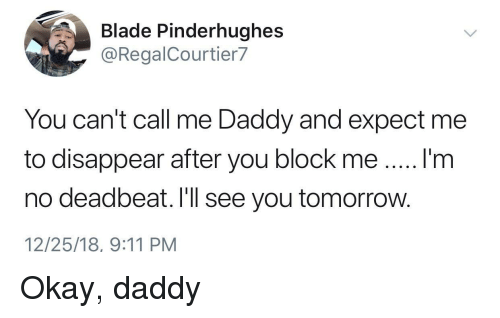 9/11, Blade, and Okay: Blade Pinderhughes  @RegalCourtier7  You can't call me Daddy and expect me  to disappear after you block meI'm  no deadbeat. I'll see you tomorrow.  12/25/18, 9:11 PM Okay, daddy