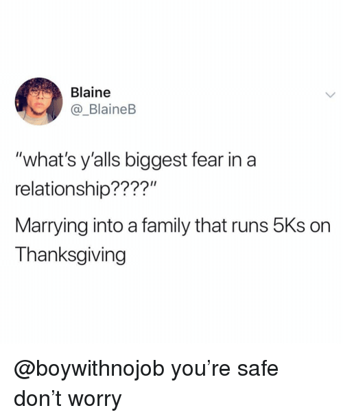 """Family, Thanksgiving, and Girl Memes: Blaine  _BlaineB  """"what's y'alls biggest fear in a  relationship????""""  Marrying into a family that runs 5Ks on  Thanksgiving @boywithnojob you're safe don't worry"""