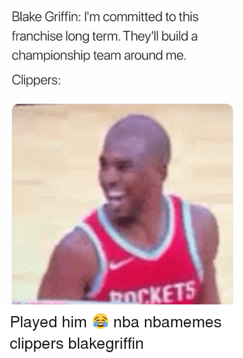 Basketball, Blake Griffin, and Nba: Blake Griffin: I'm committed to this  franchise long term. They'll build a  championship team around me.  Clippers:  nCKETS Played him 😂 nba nbamemes clippers blakegriffin