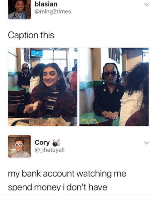 Memes, Money, and Bank: blasian  @ming2times  Caption this  Cory  _ihateyall  my bank account watching me  spend money i don't have