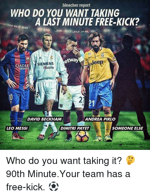 Andrea Pirlo: bleacher report  WHO DO YOU WANT TAKING  A LAST MINUTE FREE KICK?  etway  Jeep  SIEMENS  OATAR  obile  DAVID BECKHAM  ANDREA PIRLO  SOMEONE ELSE  LEO MESSI  DIMITRI PAYET Who do you want taking it? 🤔 90th Minute.Your team has a free-kick. ⚽️