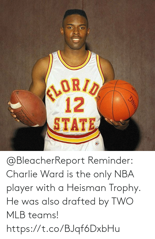 player: @BleacherReport Reminder: Charlie Ward is the only NBA player with a Heisman Trophy.   He was also drafted by TWO MLB teams! https://t.co/BJqf6DxbHu