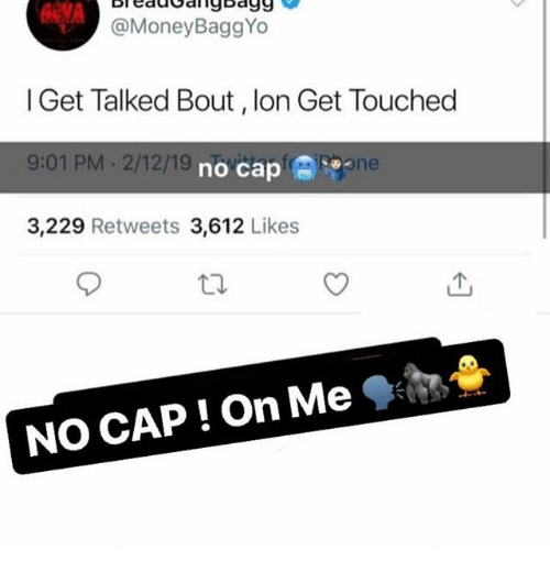 Cap, Get, and Likes: BleddGanybagg  @MoneyBaggYo  l Get Talked Bout, lon Get Touched  9:01 PM 2/12/19  3,229 Retweets 3,612 Likes  no cap冏  Sone  NO CAP ! On Me