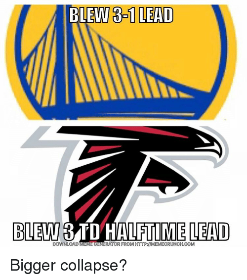 Nfl, Collapse, and Meme Generator: BLEW 3-1 LEAD  LEAD  BLEW OBITDHALFTIME DOWNLOAD MEME GENERATOR FROMHTTP INMEMECRUNCH.coM Bigger collapse?