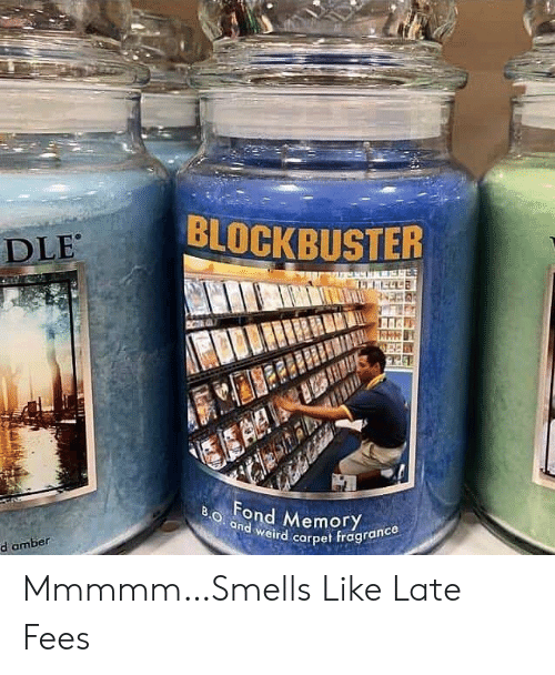 Blockbuster, Weird, and Amber: BLOCKBUSTER  DLE  AAI  Fond Memory  B.O and weird carpet fragrance  d amber Mmmmm…Smells Like Late Fees