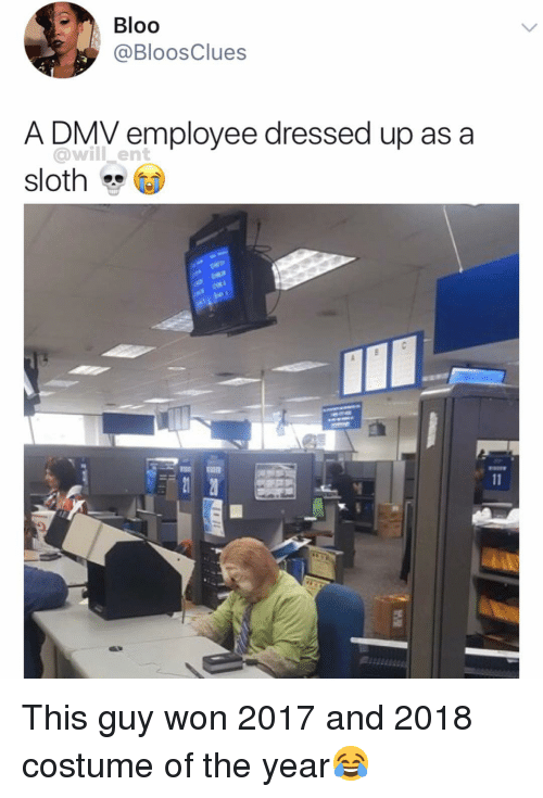 DMV: Bloo  @BloosClues  A DMV employee dressed up as a  @will ent  sloth  ID This guy won 2017 and 2018 costume of the year😂