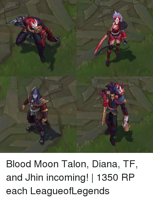 Blood Moon, Memes, and 🤖: Blood Moon Talon, Diana, TF, and Jhin incoming! | 1350 RP each LeagueofLegends