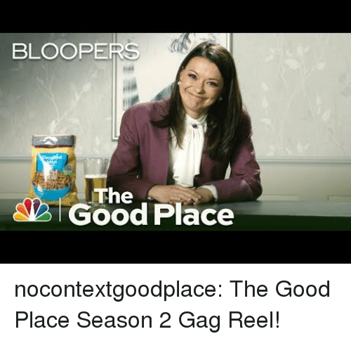 Tumblr, Blog, and Good: BLOOPERS  The  Good Place nocontextgoodplace:  The Good Place Season 2 Gag Reel!