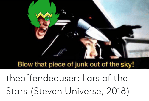 Tumblr, Blog, and Stars: Blow that piece of junk out of the sky! theoffendeduser:  Lars of the Stars (Steven Universe, 2018)