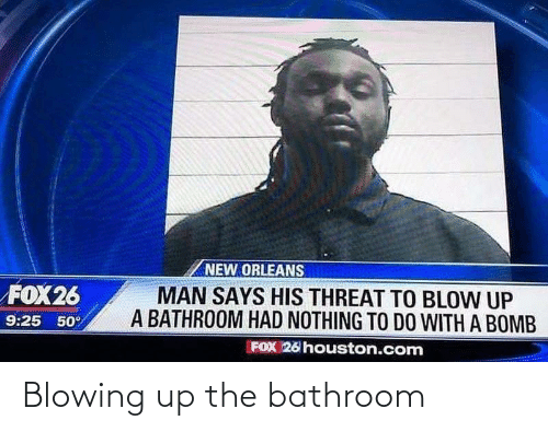 Blowing: Blowing up the bathroom