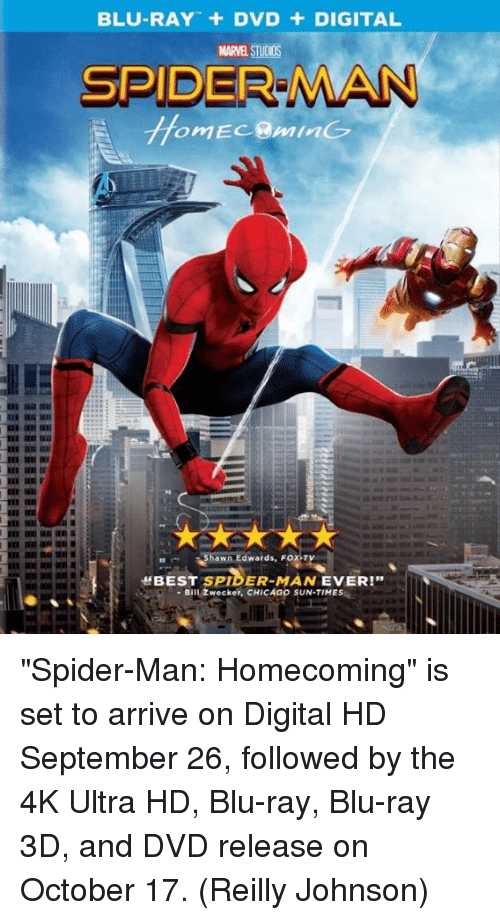 """johnsons: BLU-RAY + DVD + DIGITAL  MARVEL STUDIOS  SPIDER MAN  hawn Edwards, FOX-T  ff BEST SPIDER-MAN EVER!""""  -Bill Zwecker, CHICAGO SUN-TIMES """"Spider-Man: Homecoming"""" is set to arrive on Digital HD September 26, followed by the 4K Ultra HD, Blu-ray, Blu-ray 3D, and DVD release on October 17.  (Reilly Johnson)"""