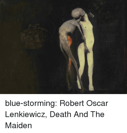 Tumblr, Blog, and Blue: blue-storming: Robert Oscar Lenkiewicz, Death And The Maiden