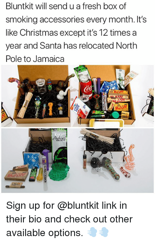 Christmas, Fresh, and Funny: Bluntkit will send u a fresh box of  smoking accessories every month. It's  like Christmas except it's 12 times a  year and Santa has relocated North  Pole to Jamaica  Nalune Sign up for @bluntkit link in their bio and check out other available options. 💨💨