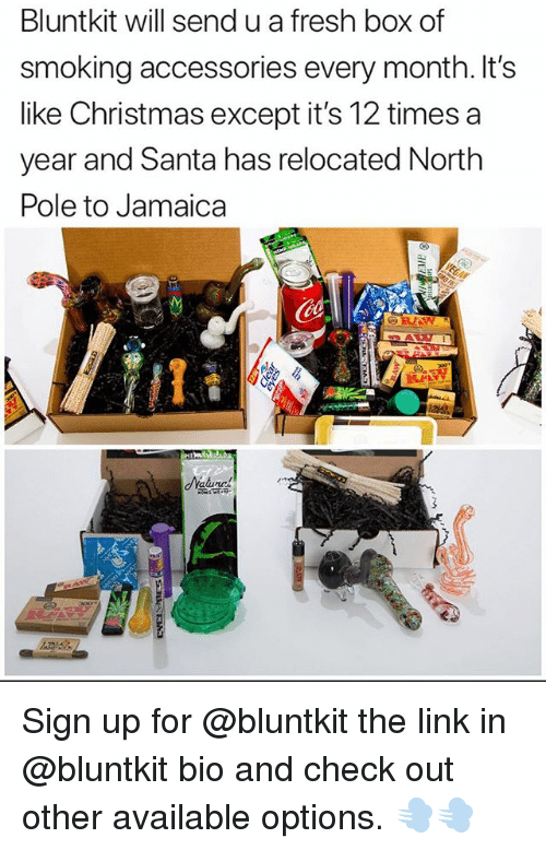 Christmas, Fresh, and Funny: Bluntkit will send u a fresh box of  smoking accessories every month. It's  like Christmas except it's 12 times a  year and Santa has relocated North  Pole to Jamaica  Ca  dYaluna Sign up for @bluntkit the link in @bluntkit bio and check out other available options. 💨💨
