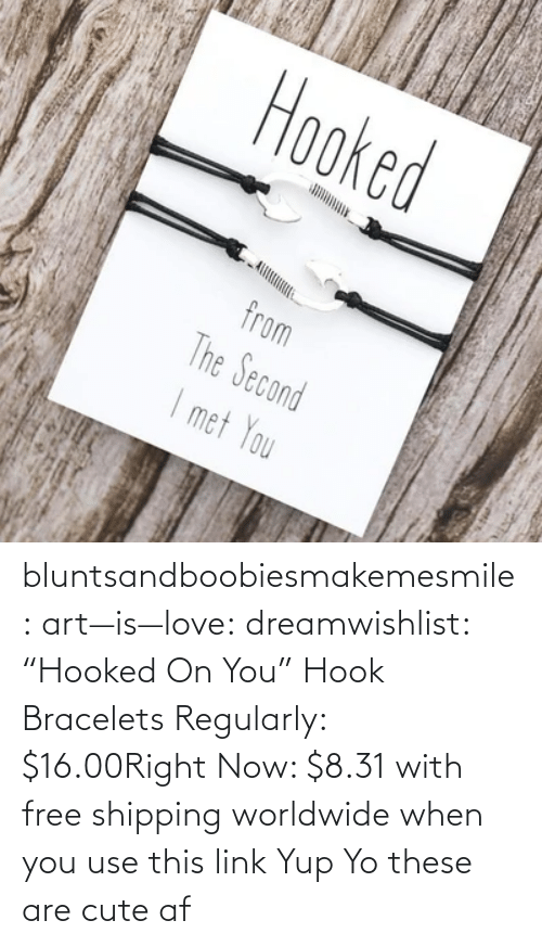 "yup: bluntsandboobiesmakemesmile: art—is—love:  dreamwishlist:  ""Hooked On You"" Hook Bracelets Regularly: $16.00Right Now: $8.31 with free shipping worldwide when you use this link    Yup    Yo these are cute af"
