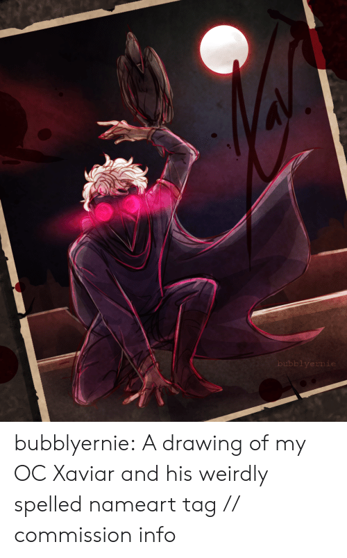 My Oc: blyernie bubblyernie:  A drawing of my OC Xaviar and his weirdly spelled nameart tag // commission info