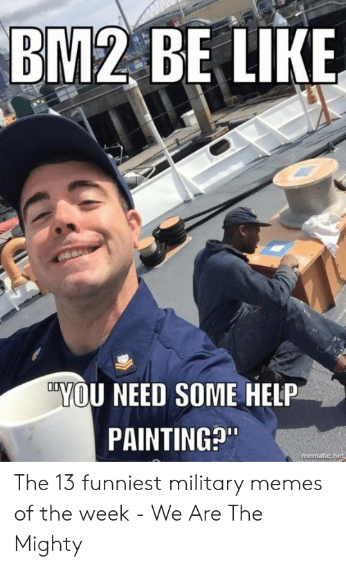 Funny Coast Guard: BM2 BE LIKE  VOU NEED SOME HELP  PAINTING?  mematic.ne The 13 funniest military memes of the week - We Are The Mighty
