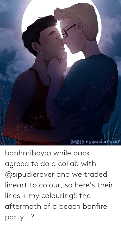 collab: BMBI7+sipudieraver banhmiboy:a while back i agreed to do a collab with @sipudieraver and we traded lineart to colour, so here's their lines + my colouring!! the aftermath of a beach bonfire party…?