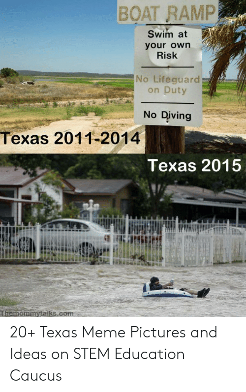 Texas Meme: BOAT RAMP  Swim at  your own  Risk  No Lifeguard  on Duty  No Diving  Texas 2011-2014  Texas 2015  Themommytalks.com 20+ Texas Meme Pictures and Ideas on STEM Education Caucus