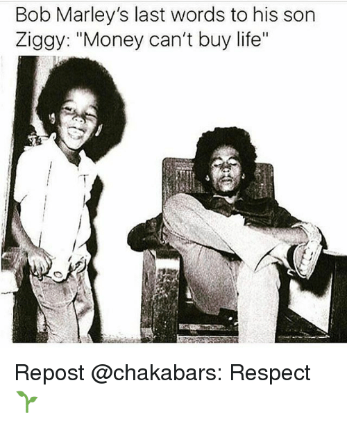 "Money Cant Buy: Bob Marley's last words to his son  Ziggy: ""Money can't buy life"" Repost @chakabars: Respect 🌱"