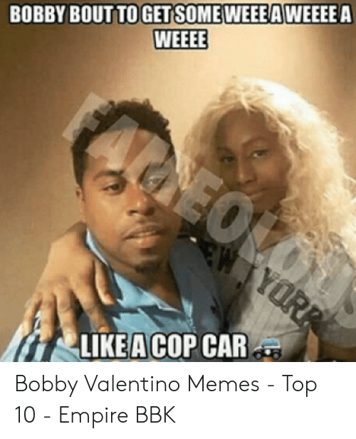 Bobby V Memes: BOBBY BOUT TO GET SOME WEEEAWEEEEA  WEEEE  EOLOU  W YORR  LIKE A COP CAR Bobby Valentino Memes - Top 10 - Empire BBK