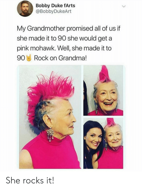 Duke: Bobby Duke fArts  @BobbyDukeArt  My Grandmother promised all of us if  she made it to 90 she would geta  pink mohawk. Well, she made it to  90 Rock on Grandma! She rocks it!