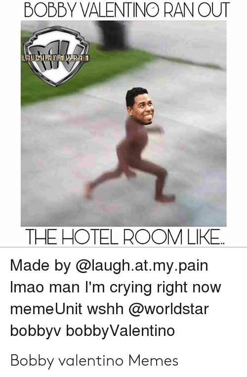 Bobby V Memes: BOBBY VALENTINO RAN OUT  LAUCH AN MY PAim  THE HOTEL ROOM LIKE.  Made by @laugh.at.my.pain  Imao man I'm crying right now  memeUnit wshh @worldstar  bobbyv bobbyValentino Bobby valentino Memes