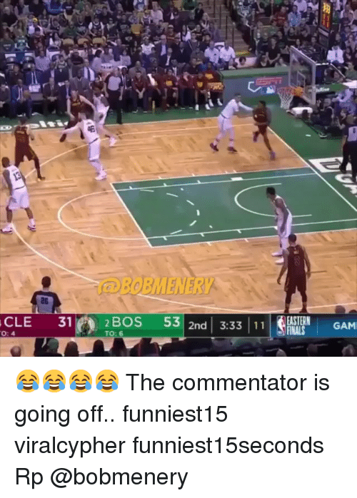 Funny, Cle, and  Going Off: BOBMENERY  EASTERN GAMI  CLE 312BOS 53 2nd 3:331!TGAM  O: 4  TO: 😂😂😂😂 The commentator is going off.. funniest15 viralcypher funniest15seconds Rp @bobmenery