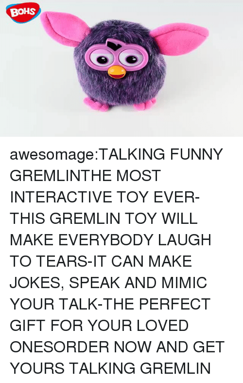 Funny, Tumblr, and Blog: BoHS awesomage:TALKING FUNNY GREMLINTHE MOST INTERACTIVE TOY EVER-THIS GREMLIN TOY WILL MAKE EVERYBODY LAUGH TO TEARS-IT CAN MAKE JOKES, SPEAK AND MIMIC YOUR TALK-THE PERFECT GIFT FOR YOUR LOVED ONESORDER NOW AND GET YOURS TALKING GREMLIN