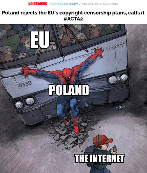 Internet, Poland, and Censorship: boinGbinG/CORY DOCTOROW 505 AM WED DEC 5. 2018  Poland rejects the EU's copyright censorship plans, calls it  #ACTA2  EU  0330  POLAND  THE INTERNET
