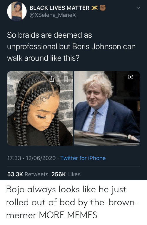Out Of: Bojo always looks like he just rolled out of bed by the-brown-memer MORE MEMES