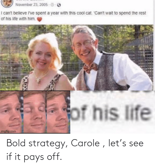 Carole: Bold strategy, Carole , let's see if it pays off.