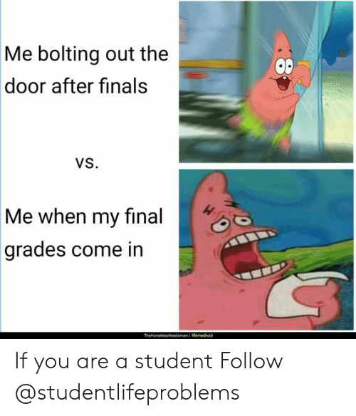 Bolting: bolting out the  door after finals  Me  OD  VS.  Me when my final  grades come in  TheHorpelespleadsman I Memedrold If you are a student Follow @studentlifeproblems​