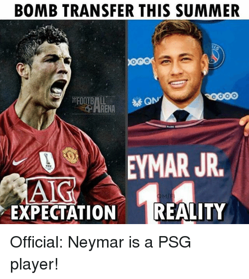 Memes, Neymar, and Summer: BOMB TRANSFER THIS SUMMER  RENA  EYMAR JR  AIG  EXPECTATION REALITY Official: Neymar is a PSG player!