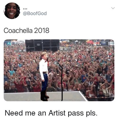 Coachella, Funny, and Artist: @BoofGod  Coachella 2018 Need me an Artist pass pls.