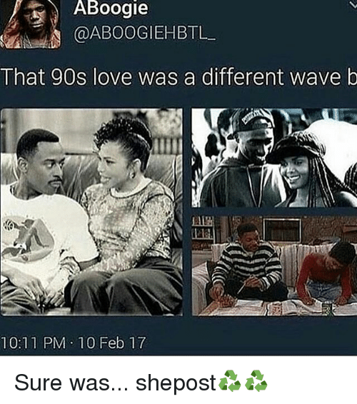 Memes, Waves, and 90's: Boogie  That 90s love was a different wave b  10:11 PM 10 Feb 17 Sure was... shepost♻♻
