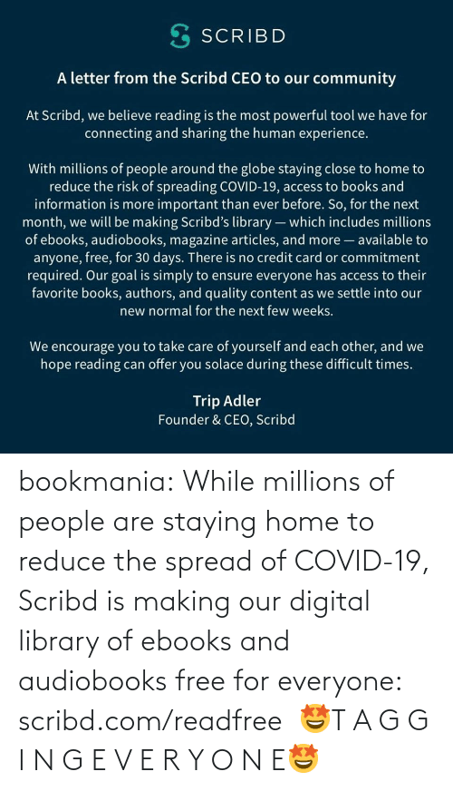 ebooks: bookmania:    While millions of people are staying home to reduce the spread of COVID-19, Scribd is making our digital library of ebooks and audiobooks free for everyone: scribd.com/readfree   🤩T A G G I N G E V E R Y O N E🤩