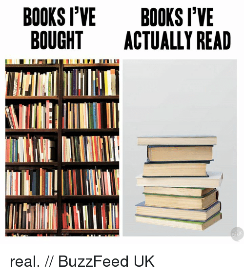 Books, Memes, and Buzzfeed: BOOKS I'VE  BOOKS I'VE  BOUGHT  ACTUALLY READ real. // BuzzFeed UK