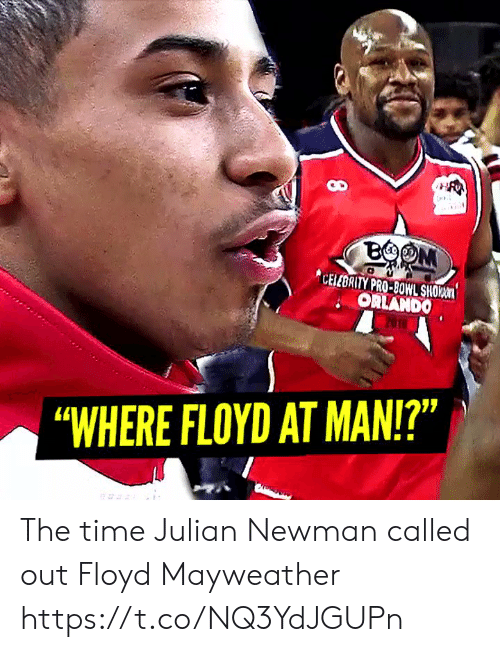 "Sizzle: BOOM  CELEBRITY PRO-BOWL SHO  ORLANDO  | ""WHERE FLOYD AT MAN!?"" The time Julian Newman called out Floyd Mayweather https://t.co/NQ3YdJGUPn"