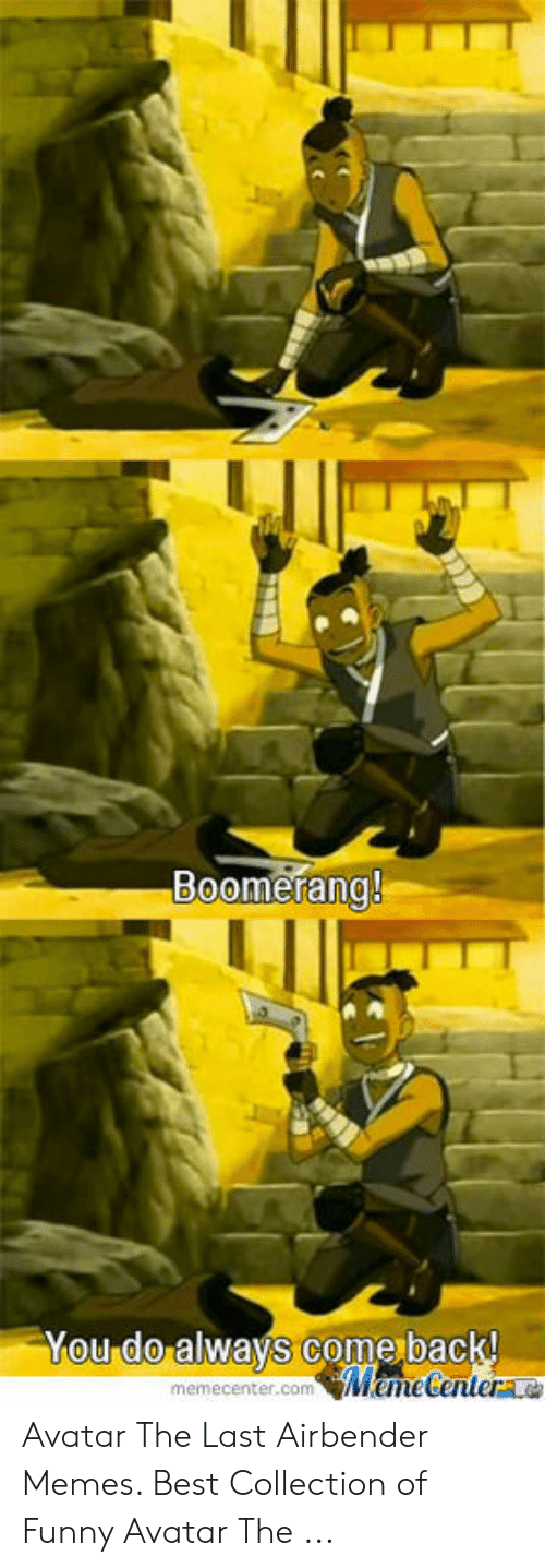 Funny Avatar: Boomerang!  You do always Come back!  MameCentere  memecenter.com Avatar The Last Airbender Memes. Best Collection of Funny Avatar The ...