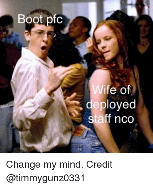 Memes, Change, and Mind: Boot pfo  ife of  deployed  staff nco Change my mind. Credit @timmygunz0331