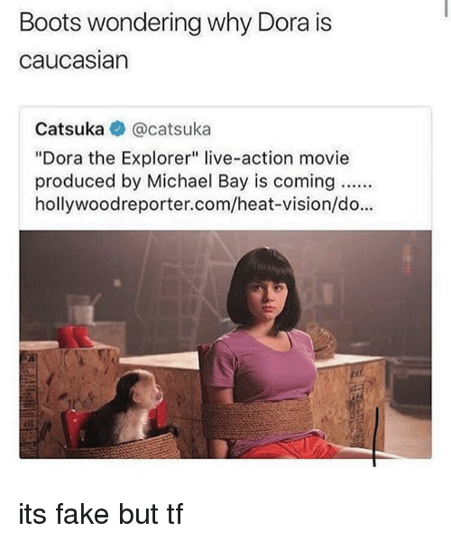 """Dora the Explorer, Fake, and Memes: Boots wondering why Dora is  caucasian  Catsuka @catsuka  """"Dora the Explorer"""" live-action movie  produced by Michael Bay is coming.  hollywoodreporter.com/heat-vision/do... its fake but tf"""
