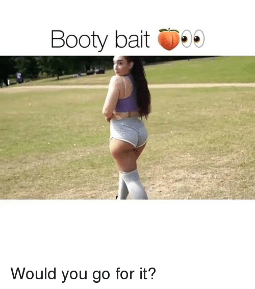 Baited: Booty bait 000 Would you go for it?